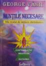 NUNTILE NECESARE  - MIC TRATAT DE INITIERE CHRISTIANICA  - EXTAZUL , CONTEMPLATIA , MEDITATIA , RATIUNEA de GEORGE VASII , 2002