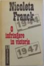 O INFRINGERE IN VICTORIE  - CUM A DEVENIT ROMANIA , DIN REGAT , REPUBLICA POPULARA ( 1944 - 1947 ) de NICOLETA FRANCK , 1992