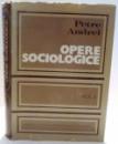 OPERE SOCIOLOGICE , SOCIOLOGIA CUNOASTERII SI A VALORII de PETRE ANDREI , VOL I , 1973