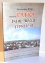 ORASUL VATRA INTRE TRECUT SI PREZENT de ALEXANDRU FILIP , 2010