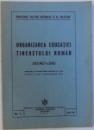 ORGANIZAREA EDUCATIEI TINERETULUI ROMAN  - DECRET - LEGE , PUBLICAT IN MONITORUL OFICIAL NR. 235 , PARTEA  I, / 4 OCT. 1941