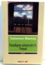 PARADIGME UNIVERSALE IV, TIMPUL de SOLOMON MARCUS , 2010