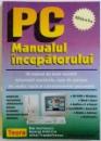 PC  - MANUALUL INCEPATORULUI  - UN MANUAL DE MARE SUCCES ! INFORMATII ESENTIALE , USOR DE PARCURS . UN STUDIU RAPID AL CALCULATOARELOR PERSONALE  de DANIEL MARINESCU... MIHAI TRANDAFIRESCU , 1999