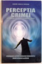 PERCEPTIA CRIMEI, CRIMINOLOGIA APLICATA SI CRIMINOLOGIA CLINICA de CARMEN DANIELA MUREANU, 2006