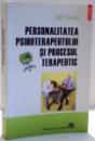 PERSONALITATEA PSIHOTERAPEUTULUI SI PROCESUL TERAPEUTIC de IULIA CIORBEA , 2010