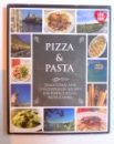 PIZZA & PASTA - TRADITIONAL AND CONTEMPORARY RECIPES FOR PERFECT PIZZAS , PASTA & MORE , 2011