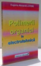 POLIMERII ORGANICI IN ELECTROTEHNICA de EUGENIU ALEXANDRU STERE , 2006