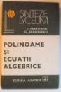 POLINOAME SI ECUATII ALGEBRICE de L. PANAITOPOL si I. C. DRAGHICESCU , 1980