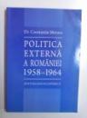 POLITICA EXTERNA A ROMANIEI 1958 - 1964 de CONSTANTIN MORARU , 2008