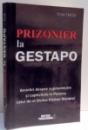 PRIZONIER LA GESTAPO , AMINTIRI DESPRE SUPRAVIETUIRE SI CAPTIVITATE IN POLONIA CELUI DE-AL DOILEA RAZBOI MONDIAL de TOM FIRTH , 2013