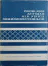PROBLEME ACTUALE ALE FIZICII SEMICONDUCTORILOR de CRISTIAN CONSTANTINESCU , 1970