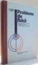 PROBLEME DE FIZICA DATE LA CONCURSURILE DE ADMITERE IN INVATAMANTUL SUPERIOR PENTRU INGINERI SI SUBINGINERI de G. IONESCU, V. FOCHIANU, C. CALIN , 1978
