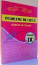 PROBLEME DE FIZICA, GHID DE REZOLVARE, CLASA A IX-A de MIHAELA DUMITRESCU...VIORICA STANESCU , 2007