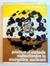 PROCESE SI METODE RADIOCHIMICE IN ENERGETICA NUCLEARA de IOAN GALATEANU , 1981
