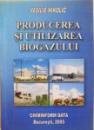 PRODUCEREA SI UTILIZAREA BIOGAZULUI de VASILIE NIKOLIC, 2005