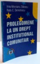 PROLEGOMENE LA UN DREPT INSTITUTIONAL COMUNITAR de IRINA MOROIANU ZLATESCU , RADU C. DEMETRESCU , 2003
