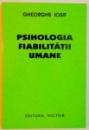PSIHOLOGIA FIABILITATII UMANE de GHEORGHE IOSIF  2007