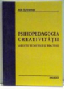 PSIHOPEDAGOGIA CREATIVITATII ASPECTE TEORETICE SI PRACTICE de ANA GUGIUMAN , 2005