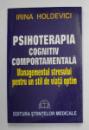 PSIHOTERAPIA COGNITIV COMPORTAMENTALA , MANAGEMENTUL STRESULUI de IRINA HOLDEVICI , 2005