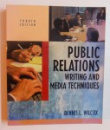 PUBLIC RELATIONS - WRITING AND MEDIA TECHNIQUES by DENNIS L. WILCOX , 2001