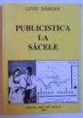 PUBLICISTICA LA SACELE - STUDIU MONOGRAFIC de LIVIU DARJAN , 2002