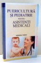 PUERICULTURA SI PEDIATRIE PENTRU ASISTENTI MEDICALI de MIHAELA VASILE , 2012