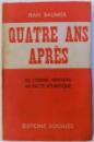 QUATRE ANS APRES - DE L' ORDE NOUVEAU AU PACTE ATLANTIQUE par JEAN BAUMIER , 1949