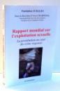 RAPPORT MONDIAL SUR L' EXPLOITATION SEXUELLE , LA PROSTITUTION AU COEUR DU CRIME ORGANISE , 2012