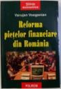 REFORMA PIETELOR FINACIARE DIN ROMANIA de VARUJAN VOSGANIAN , 1999