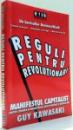 REGULI PENTRU REVOLUTIONARI, MANIFESTUL CAPITALIST PENTRU CREAREA SI MARKETINGUL UNOR PRODUSE SI SERVICII NOI de GUY KAWASAKI , 2006