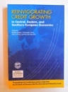 REINVIGORATING CREDIT GROWTH IN CENTRAL , EASTERN, AND SOUTHERN EUROPEAN ECONOMIES by BOSTJAN JAZBEC... BISWALIT BANERJEE , 2015