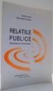 RELATIILE PUBLICE , EFICIENTA PRIN COMUNICARE de DUMITRU IACOB , DIANA-MARIA CISMARU , 2003