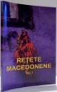 RETETE MACEDONENE de CONSTANTINA DUMITRESCU...LAURA ROGOBETE , VOL I, 2013