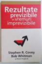 REZULTATE PREVIZIBILE IN VREMURI IMPREVIZIBILE de STEPHEN R. COVEY si BOB WHITMAN, 2010