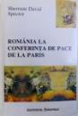 ROMANIA LA CONFERINTA DE PACE DE LA PARIS  - DIPLOMATIA LUI ION I.C. BRATIANU , de SHERMAN  DAVID SPECTOR ,   1995