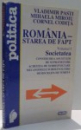 ROMANIA-STAREA DE FAPT, VOL I de VLADIMIR PASTI, MIHAELA MIROIU, CORNEL CODITA , 1997
