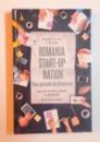 ROMANIA START - UP NATION - NOUA GENERATIE DE ANTREPRENORI de HARRY - ILAN LAUFER , 2017