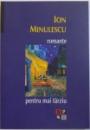 ROMANTE PENTRU MAI TARZIU de ION MINULESCU  2008