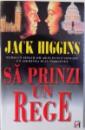 SA PRINZI UN REGE de JACK HIGGINS