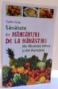 SANATATE CU MANCARURI DE LA MANASTIRI , DIN MUNTELE ATHOS SI DIN ROMANIA , 2014