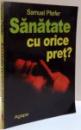 SANATATE CU ORICE PRET ? , 2005