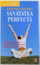 SANATATEA PERFECTA  - GHIDUL AYURVEDIC COMPLET AL SISTEMULUI MINTE - CORP OMENESC de DEEPAK CHOPRA , 2011