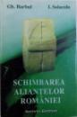 SCHIMBAREA ALIANTELOR ROMANIEI  - DE LA TITULESCU LA ANTONESCU de GH. BARBUL si I. SOLACOLU , 1995