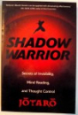 SHADOW WARRIOR , SECRETS OF INVISIBILITY , MIND READING AND THOUGHT CONTROL de JOTARO , 2009