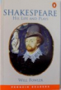SHAKESPEARE, HIS LIFE AND PLAYS by WILL FOWLER, 2001