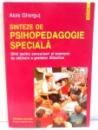 SINTEZE DE PSIHOPEDAGOGIE SPECIALA , GHID PENTRU CONCURSURI SI EXAMENE DE OBTINERE A GRADELOR DIDACTICE de ALOIS GHERGUT , 2005