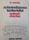 SISTEMATIZAREA TERITORIULUI  - APLICATII STATISTICE de MIRCEA ENACHE , 1986