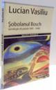SOBOLANUL BOSCH (ANTOLOGIE DE POEZIE 1981-2006) de LUCIAN VASILIU , 2006