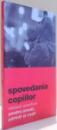SPOVEDANIA COPIILOR , SFATURI PRACTICE PENTRU PREOTI , PARINTI SI COPII , ED. a - II - a , 2007