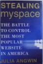 STEALING MY SPACE  - THE BATTLE TO CONTROL THE MOST POPULAR WEBSITE IN AMERICA  by JULIA ANGWIN , 2009